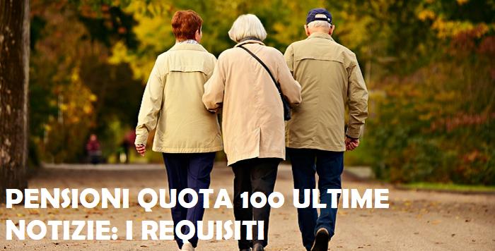 Pensioni quota 100 ultime notizie: cambiano i requisiti per l'uscita anticipata?