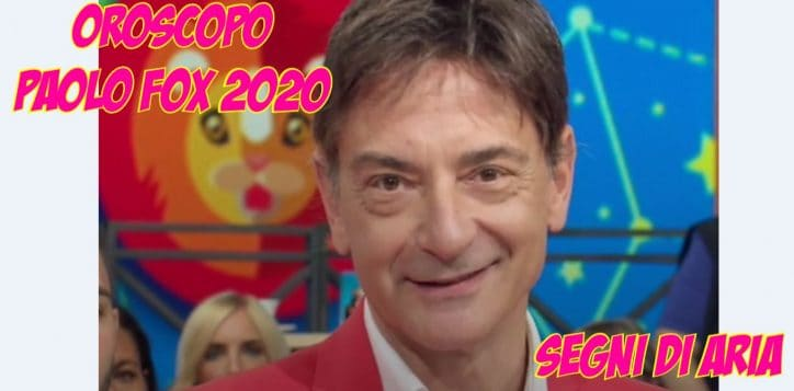 oroscopo paolo fox 2020 segni di aria