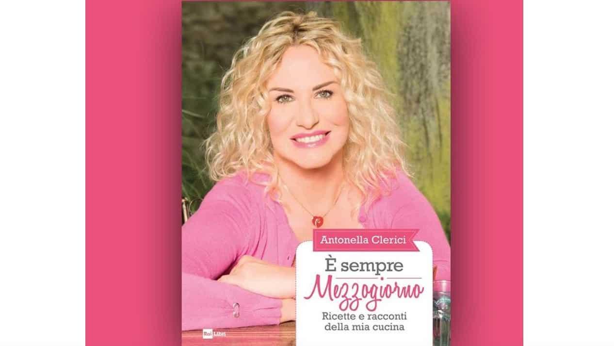"""Ricette e storie di famiglia, il nuovo libro di Antonella Clerici: """"E' sempre mezzogiorno"""""""